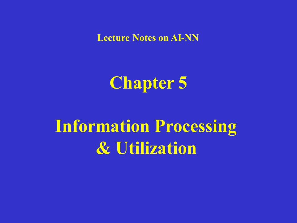 Lecture Notes on AI-NN Chapter 5 Information Processing & Utilization