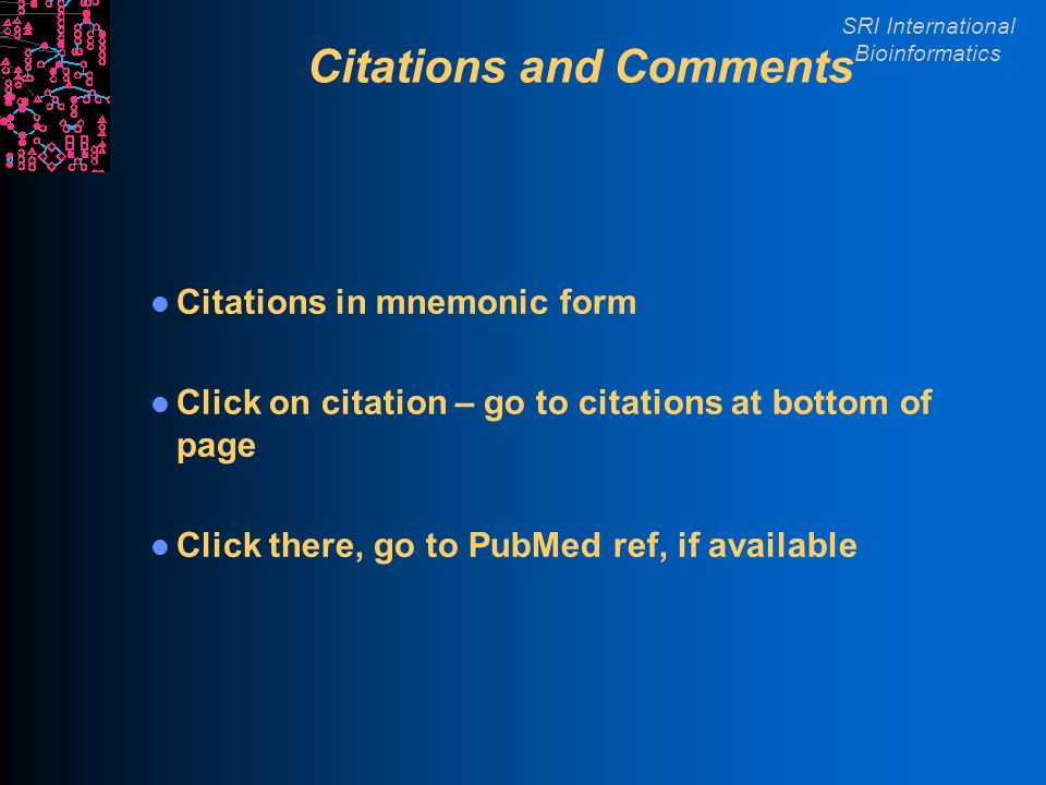 SRI International Bioinformatics Citations and Comments Citations in mnemonic form Click on citation – go to citations at bottom of page Click there, go to PubMed ref, if available