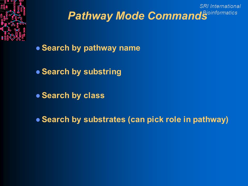 SRI International Bioinformatics Pathway Mode Commands Search by pathway name Search by substring Search by class Search by substrates (can pick role in pathway)