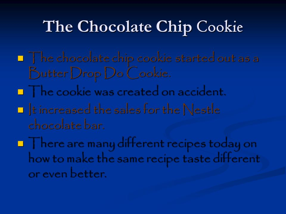 The Chocolate Chip Cookie The chocolate chip cookie started out as a Butter Drop Do Cookie.