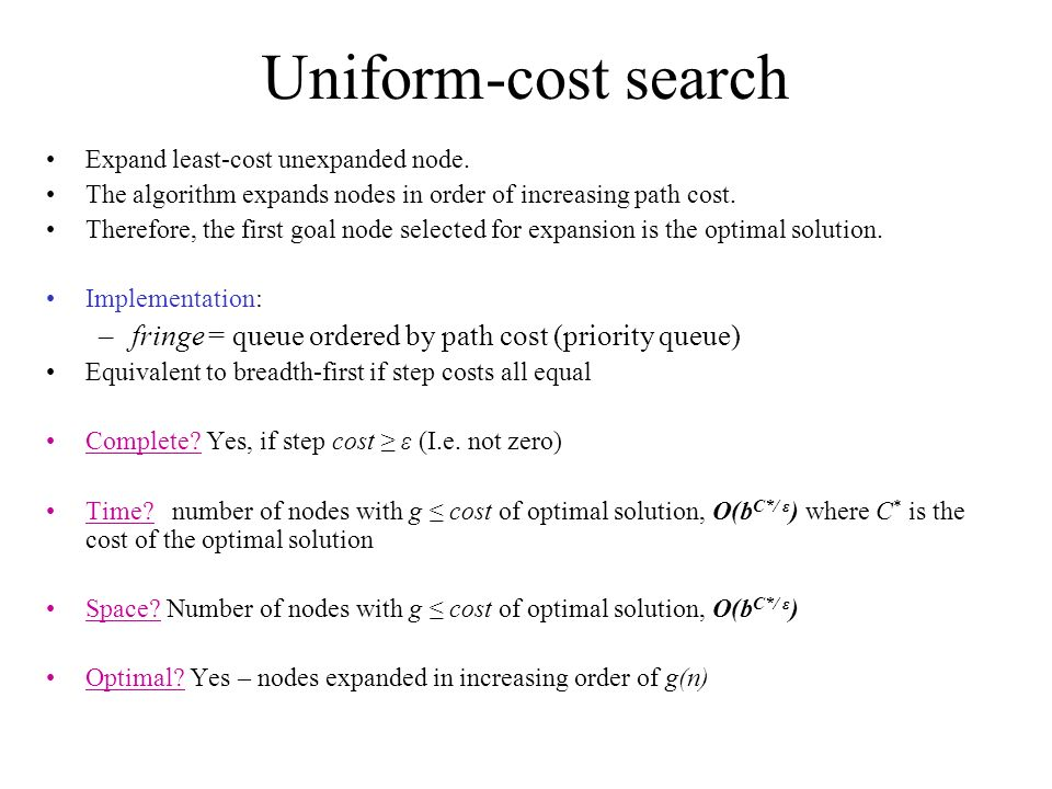 Uniform-cost search Expand least-cost unexpanded node.