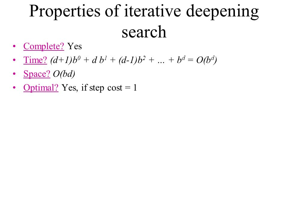 Properties of iterative deepening search Complete.