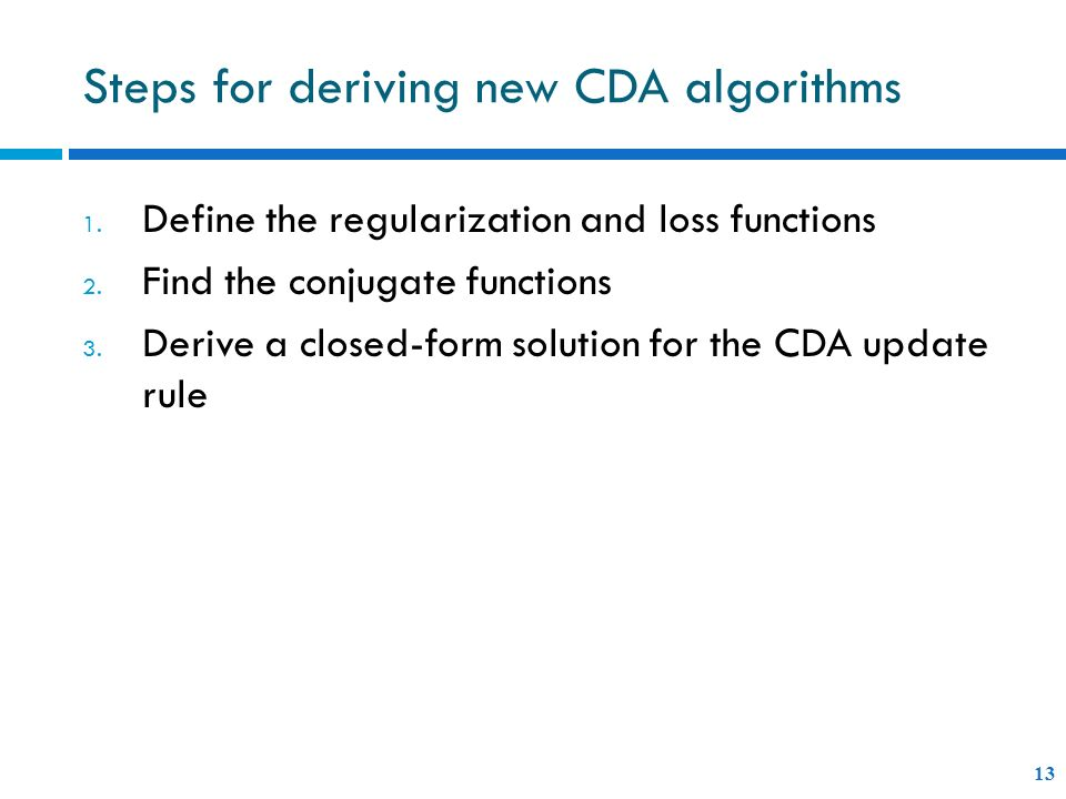 Steps for deriving new CDA algorithms 13 1. Define the regularization and loss functions 2.