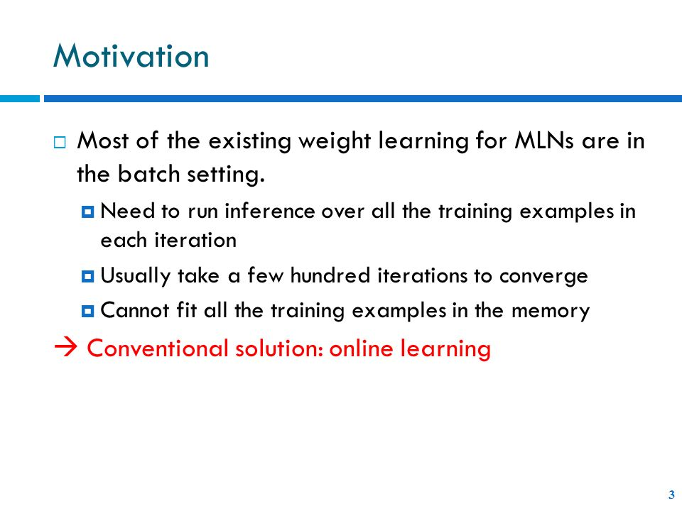 Motivation Most of the existing weight learning for MLNs are in the batch setting.