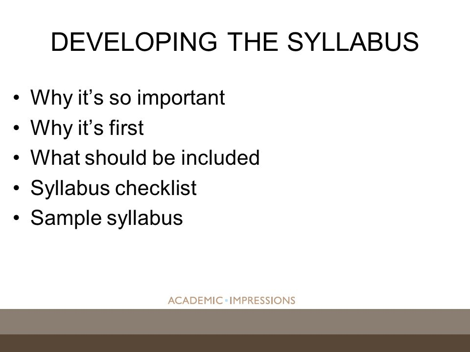 Why its so important Why its first What should be included Syllabus checklist Sample syllabus DEVELOPING THE SYLLABUS