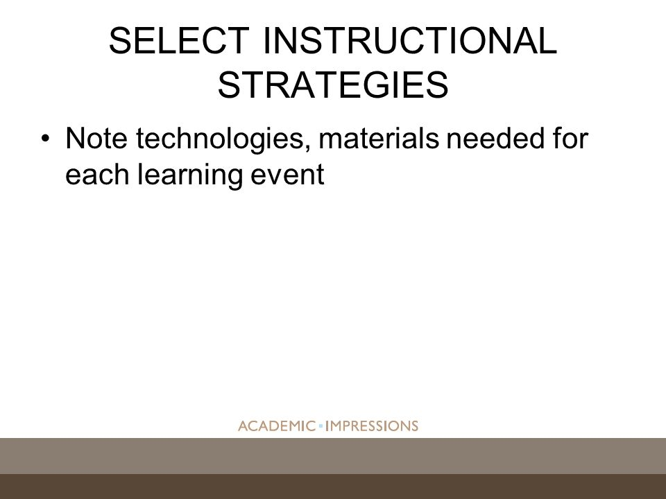 SELECT INSTRUCTIONAL STRATEGIES Note technologies, materials needed for each learning event