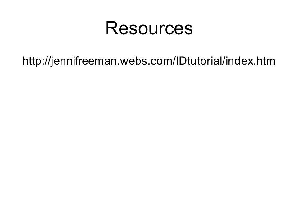 Resources http://jennifreeman.webs.com/IDtutorial/index.htm