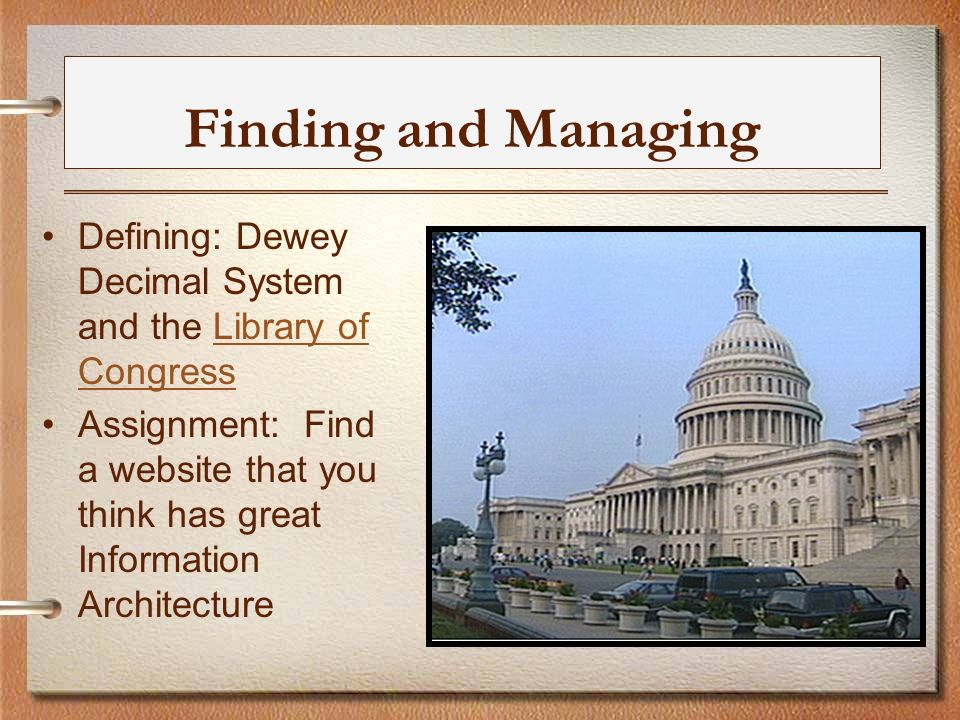 Finding and Managing Defining: Dewey Decimal System and the Library of CongressLibrary of Congress Assignment: Find a website that you think has great Information Architecture