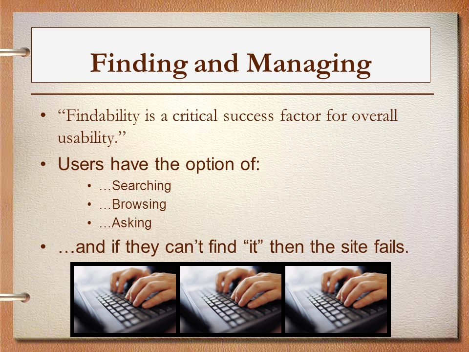 Finding and Managing Findability is a critical success factor for overall usability.