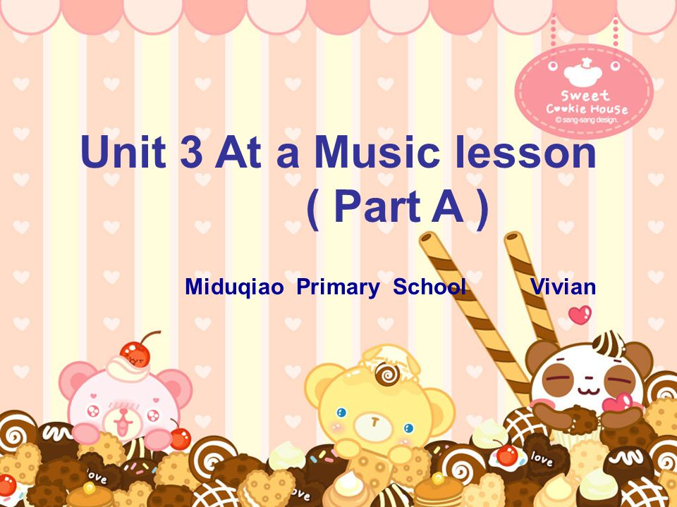 Unit 3 At a Music lesson ( Part A ) Miduqiao Primary School Vivian