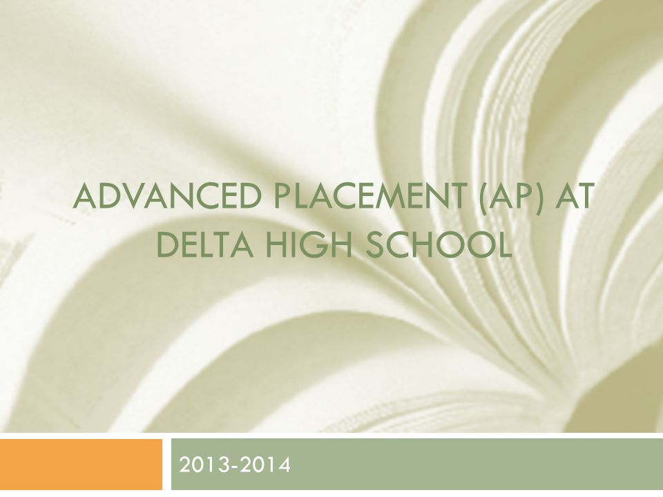 ADVANCED PLACEMENT (AP) AT DELTA HIGH SCHOOL 2013-2014