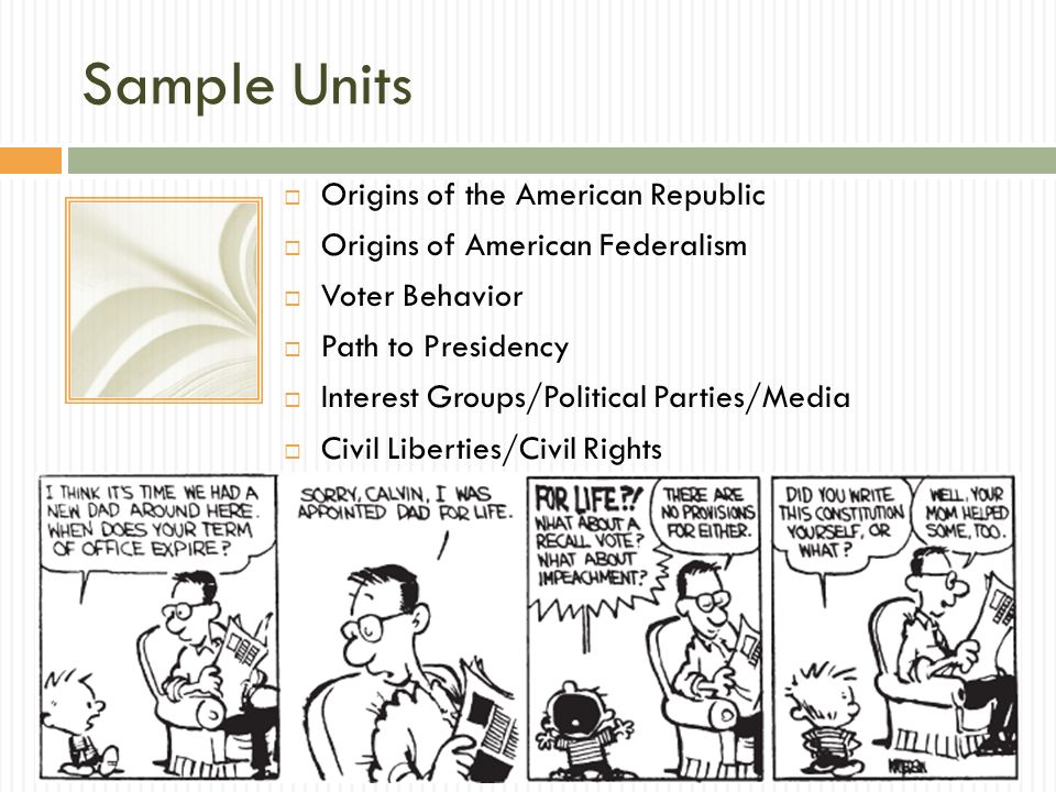 Sample Units Origins of the American Republic Origins of American Federalism Voter Behavior Path to Presidency Interest Groups/Political Parties/Media Civil Liberties/Civil Rights