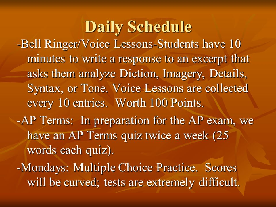 Daily Schedule -Bell Ringer/Voice Lessons-Students have 10 minutes to write a response to an excerpt that asks them analyze Diction, Imagery, Details, Syntax, or Tone.