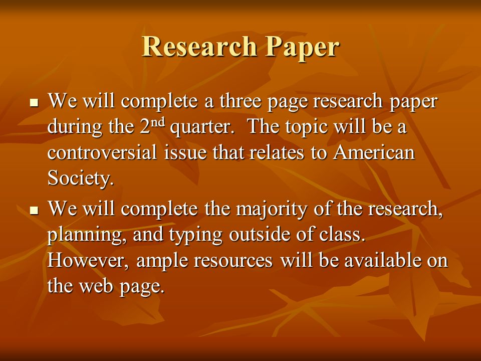Research Paper We will complete a three page research paper during the 2 nd quarter.