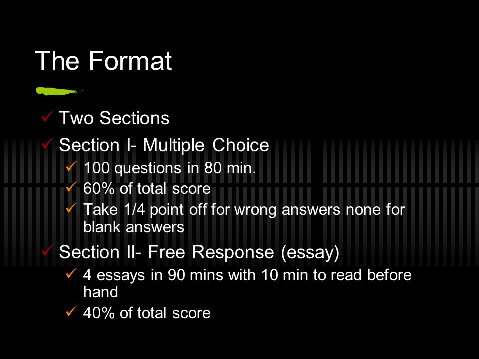 The Format Two Sections Section I- Multiple Choice 100 questions in 80 min.
