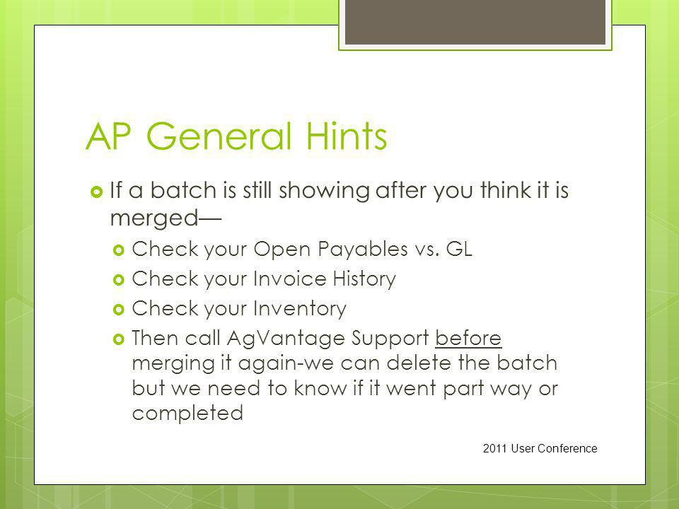 AP General Hints If a batch is still showing after you think it is merged Check your Open Payables vs.