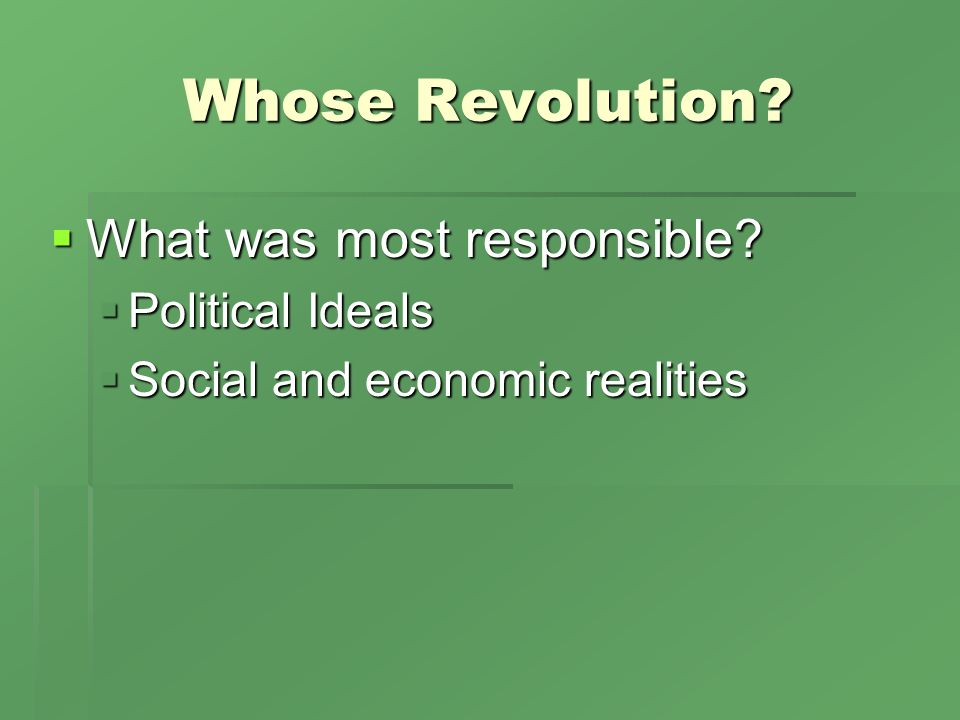 Whose Revolution. What was most responsible. What was most responsible.