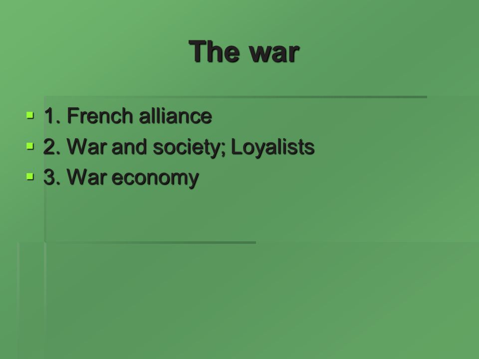 The war 1. French alliance 1. French alliance 2.
