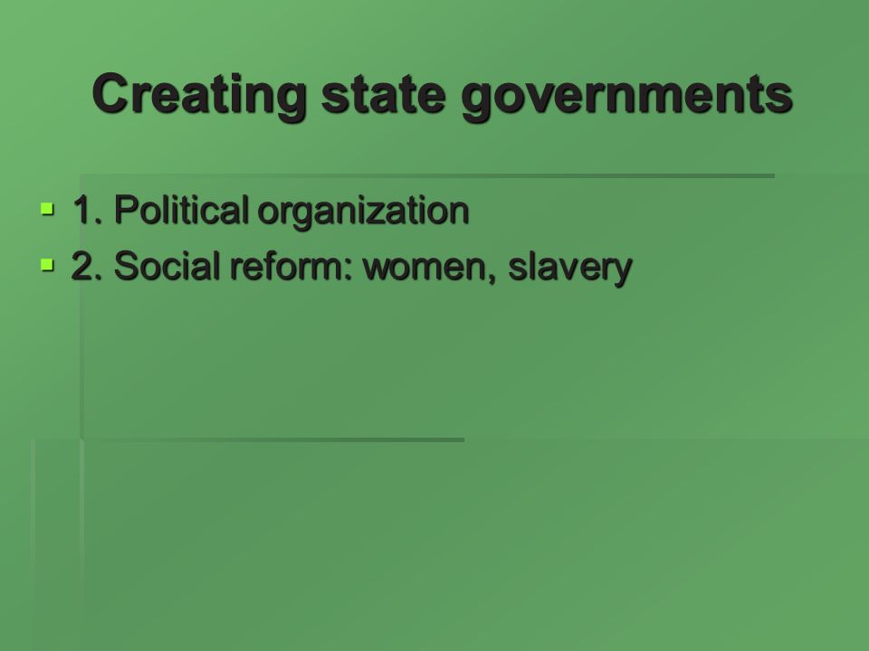 Creating state governments 1. Political organization 1.
