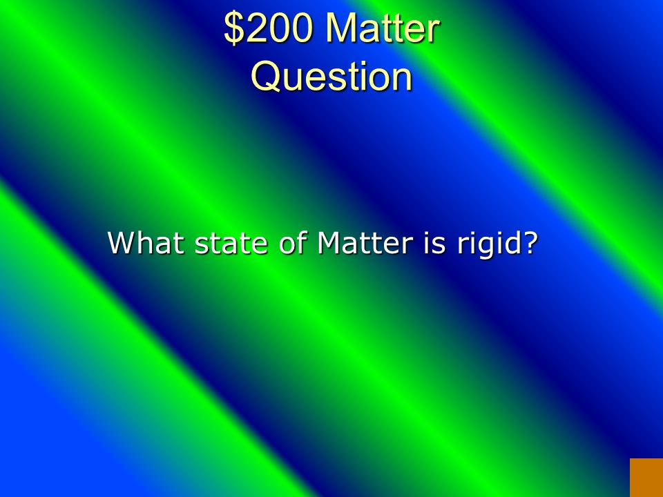 $100 Matter Answer Solid, Liquid, and Gas
