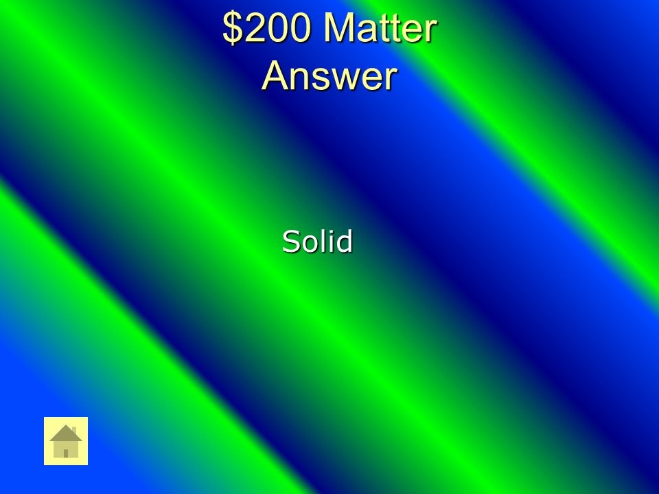 $200 Matter Question What state of Matter is rigid