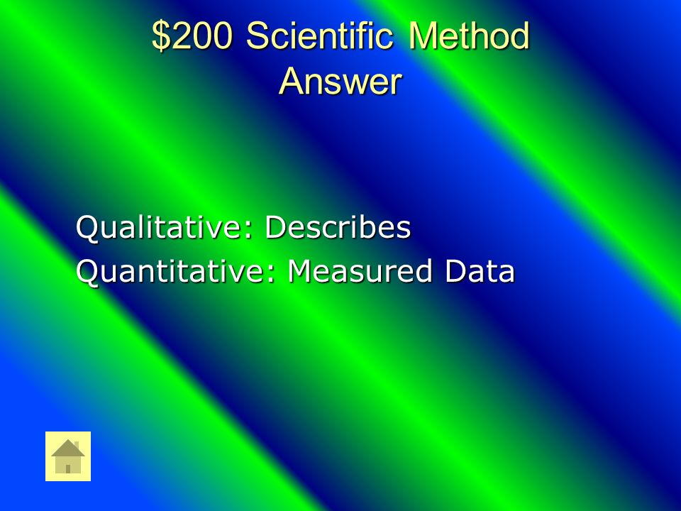 $200 Scientific Method Question What is the difference between Qualitative and Quantitative