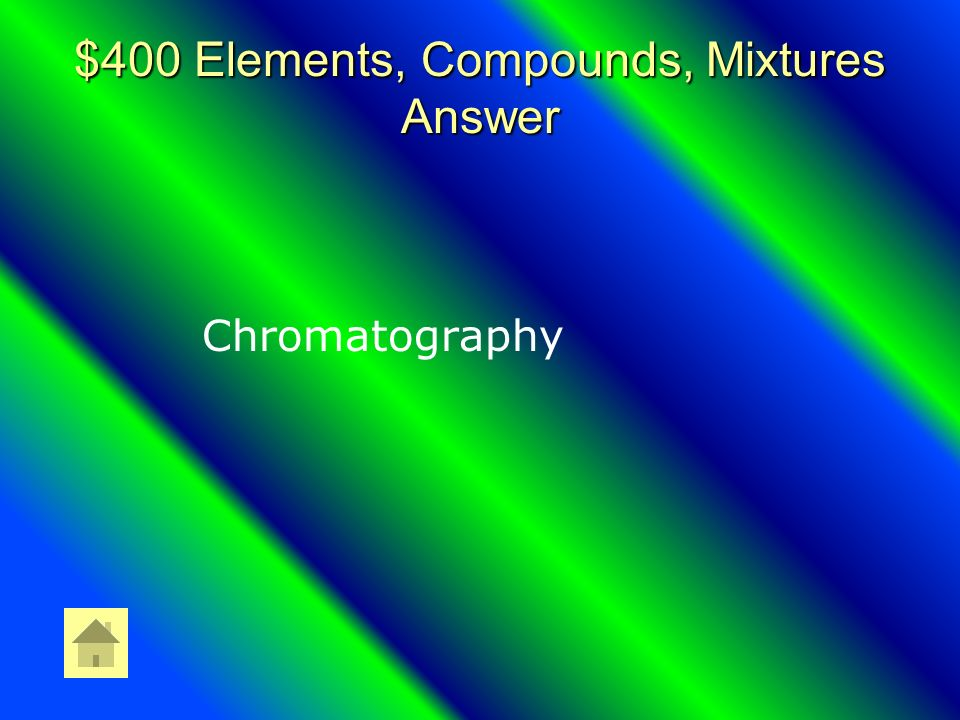 $400 Elements, Compounds, Mixtures Question Separates particles by their ability to travel with a solvent.