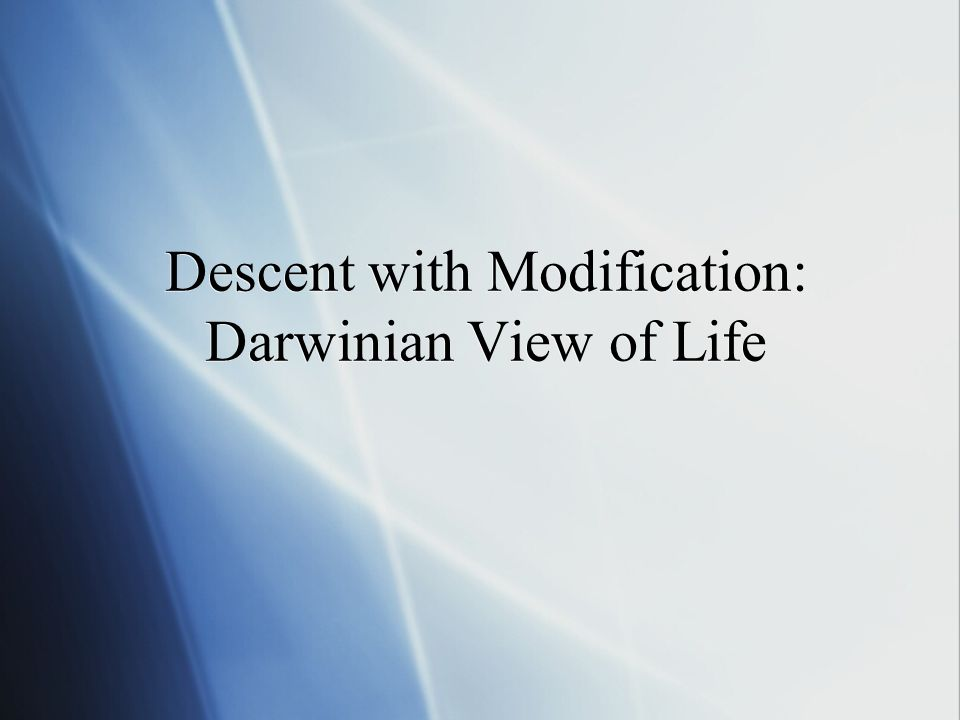 Descent with Modification: Darwinian View of Life