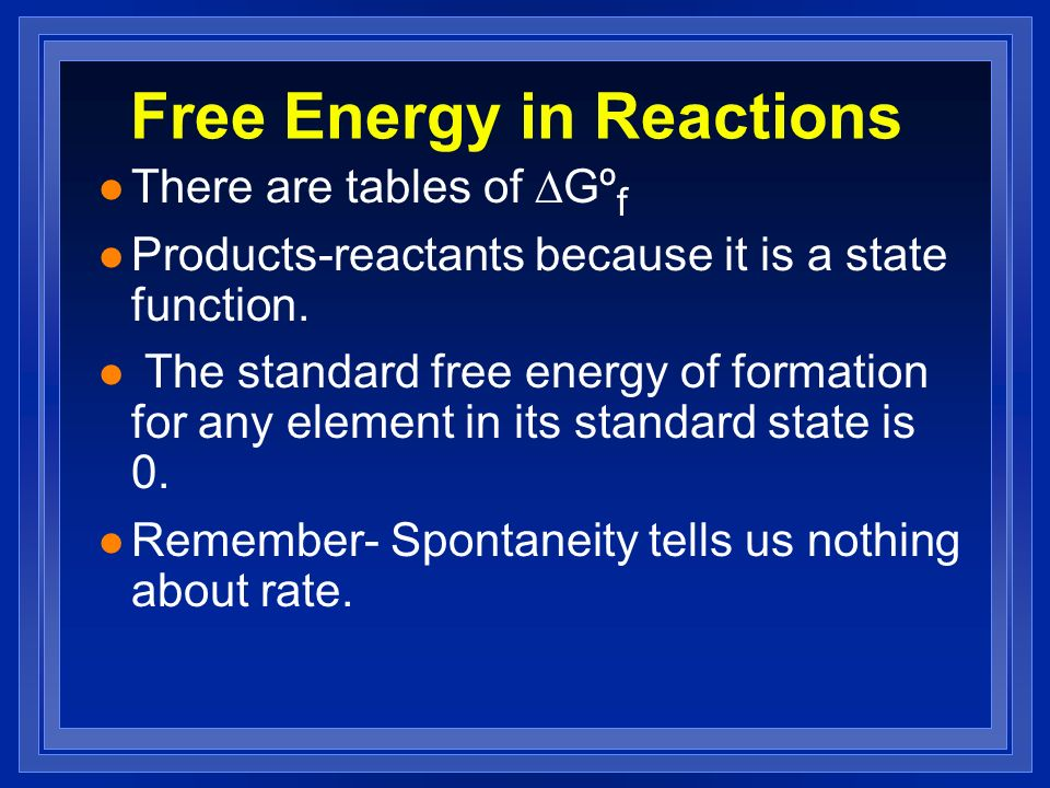 Free Energy in Reactions There are tables of Gº f l Products-reactants because it is a state function.