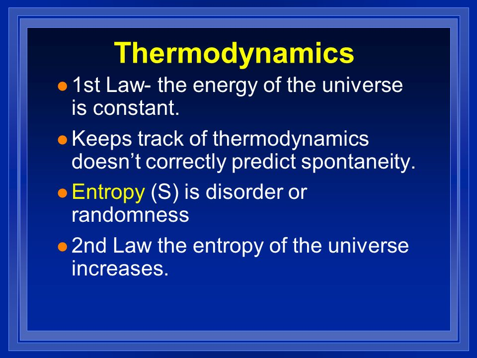 Thermodynamics l 1st Law- the energy of the universe is constant.