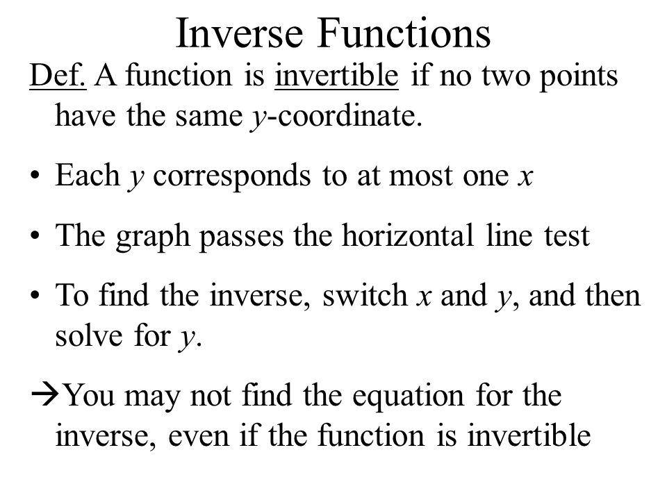 Inverse Functions Def. A function is invertible if no two points have the same y-coordinate.