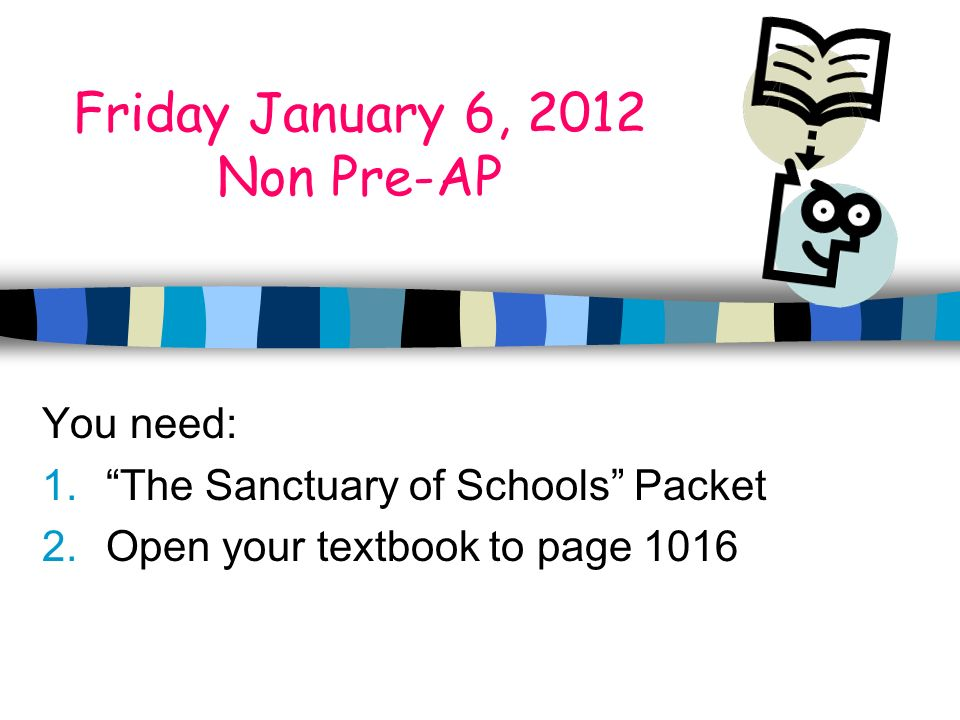 Friday January 6, 2012 Non Pre-AP You need: 1.The Sanctuary of Schools Packet 2.Open your textbook to page 1016
