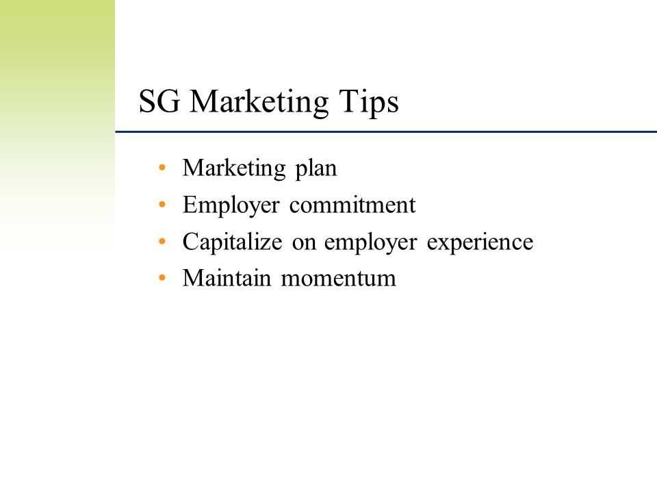 SG Marketing Tips Marketing plan Employer commitment Capitalize on employer experience Maintain momentum