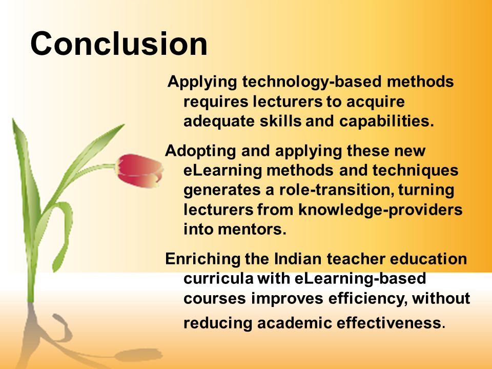 Conclusion Applying technology-based methods requires lecturers to acquire adequate skills and capabilities.