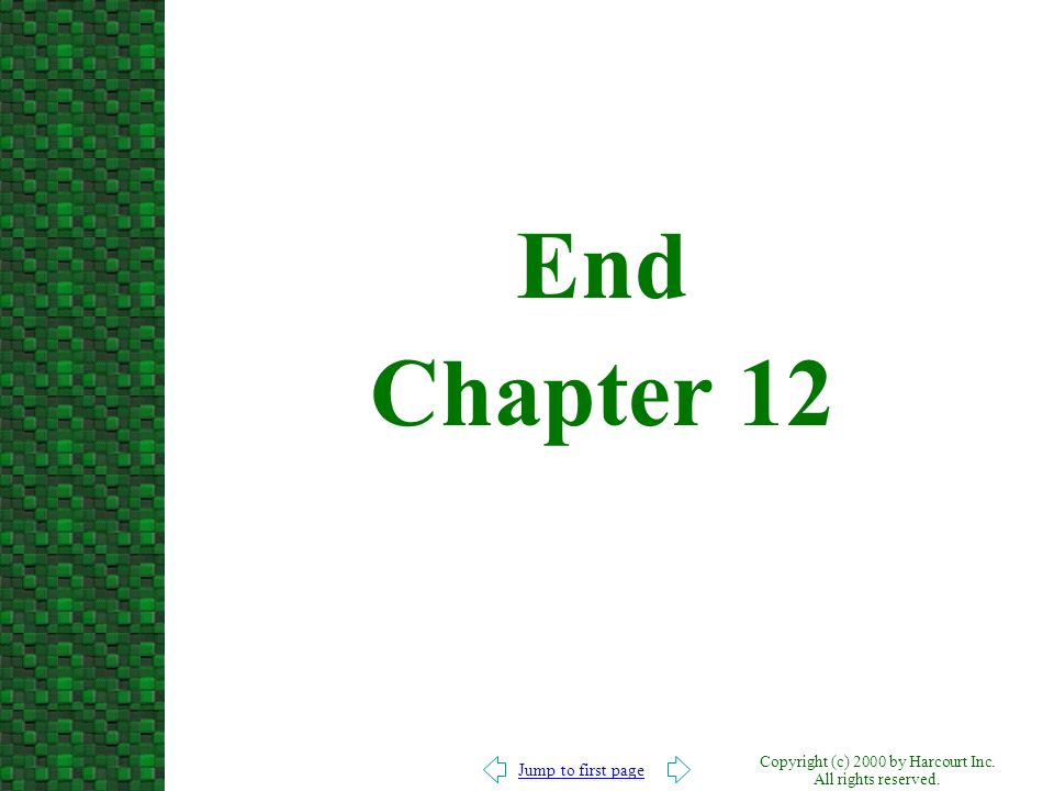 Jump to first page Copyright (c) 2000 by Harcourt Inc. All rights reserved. End Chapter 12