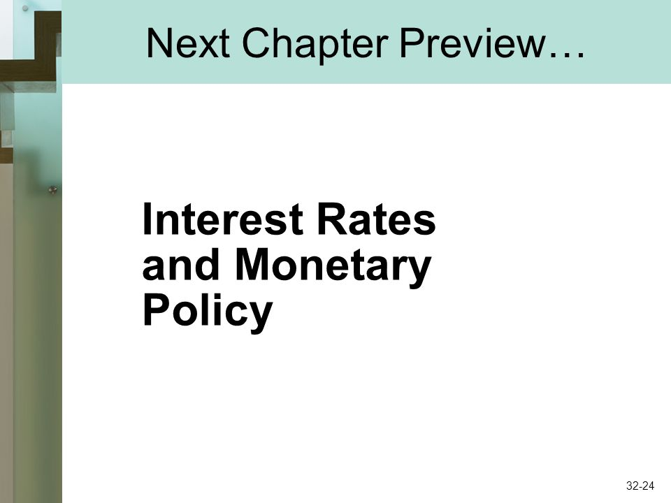 Next Chapter Preview… Interest Rates and Monetary Policy 32-24