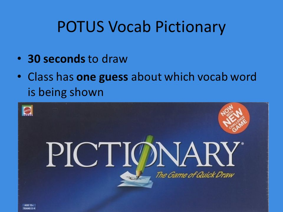 POTUS Vocab Pictionary 30 seconds to draw Class has one guess about which vocab word is being shown