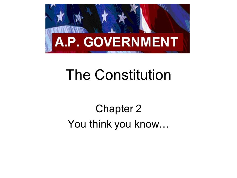 The Constitution Chapter 2 You think you know…