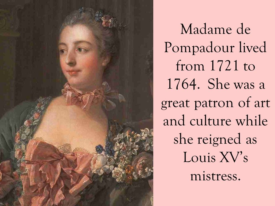 Madame de Pompadour lived from 1721 to 1764.
