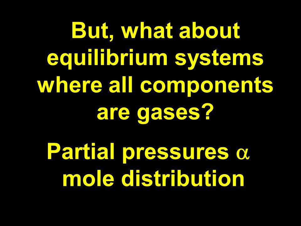 But, what about equilibrium systems where all components are gases.