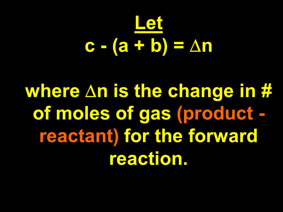 Let c - (a + b) = n where n is the change in # of moles of gas (product - reactant) for the forward reaction.