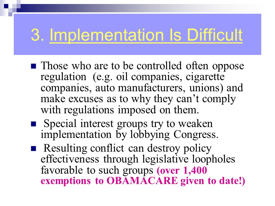 3. Implementation Is Difficult Those who are to be controlled often oppose regulation (e.g.