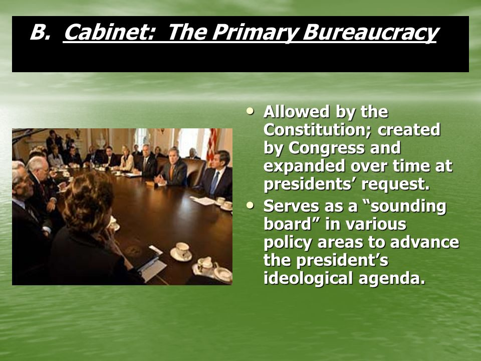 B.Cabinet: The Primary Bureaucracy B.