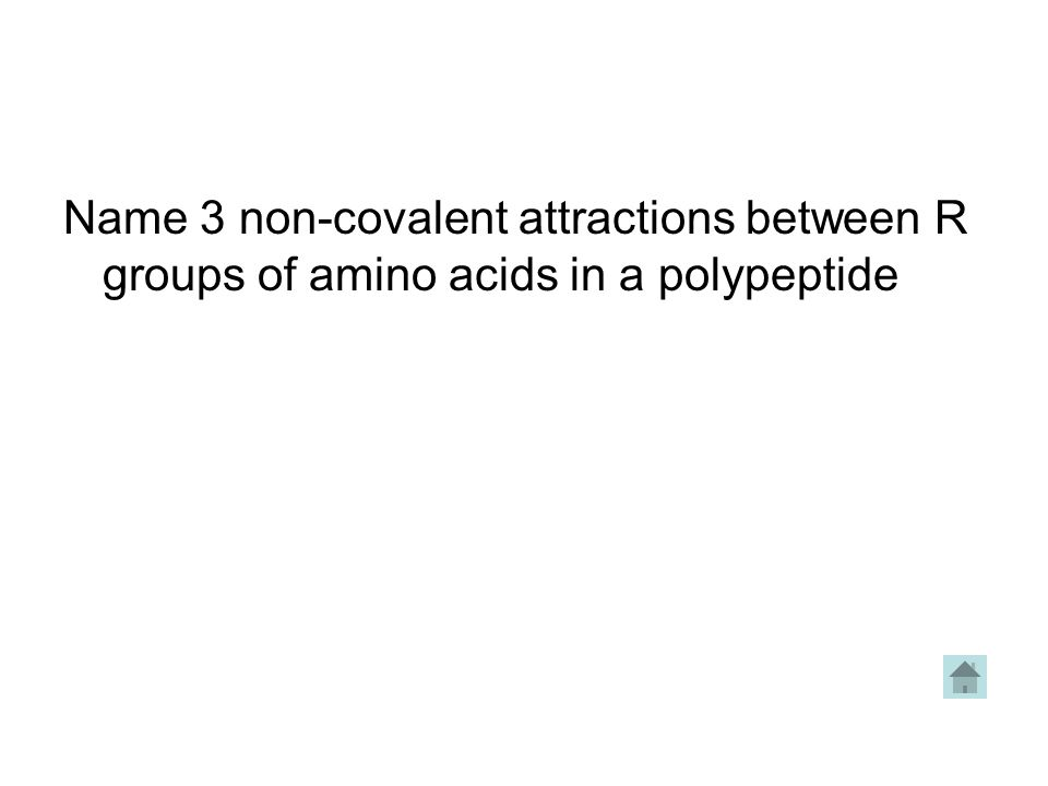 Name 3 non-covalent attractions between R groups of amino acids in a polypeptide