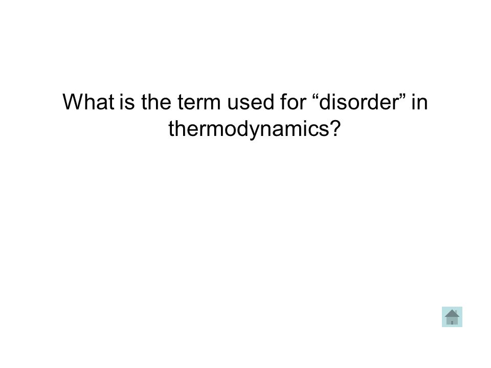 What is the term used for disorder in thermodynamics