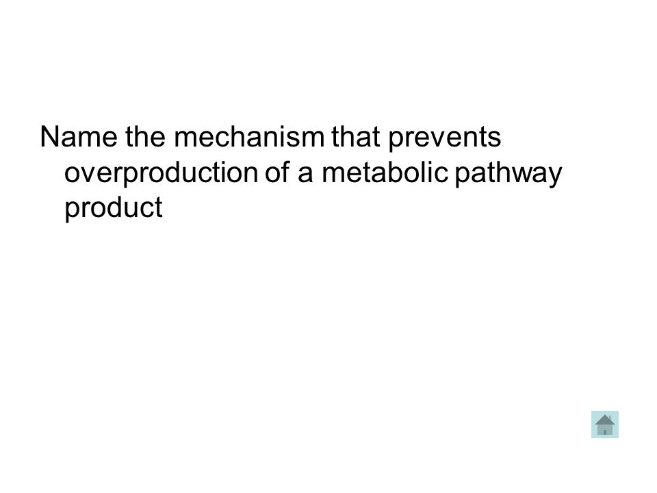Name the mechanism that prevents overproduction of a metabolic pathway product