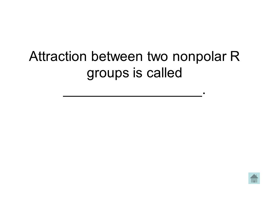 Attraction between two nonpolar R groups is called __________________.
