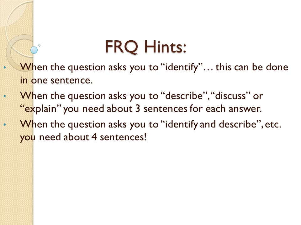 FRQ Hints: When the question asks you to identify… this can be done in one sentence.