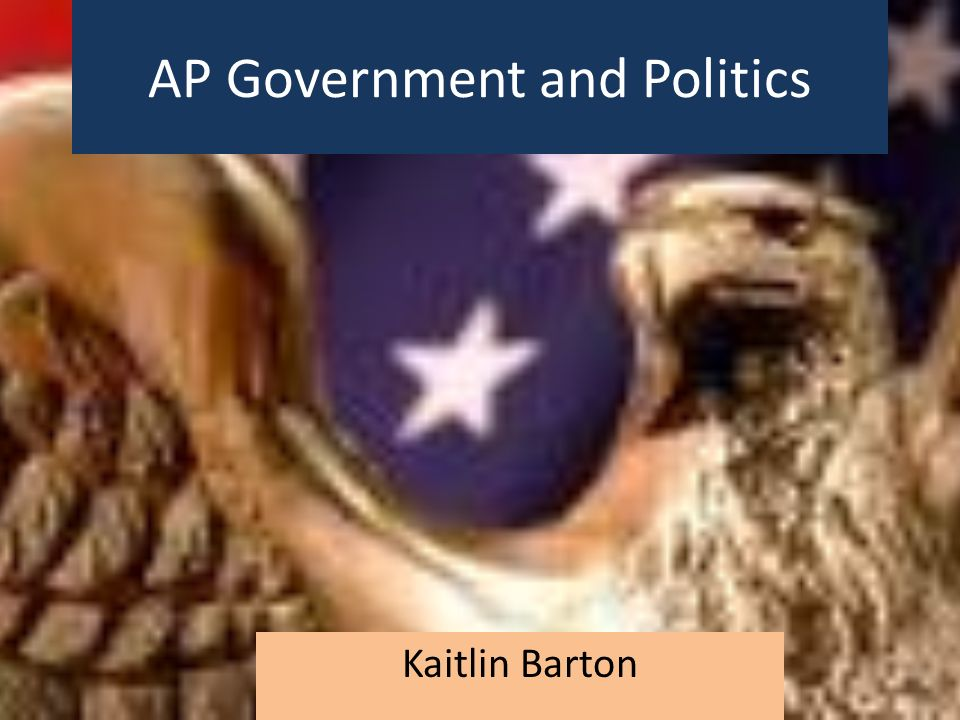 AP Government and Politics Kaitlin Barton