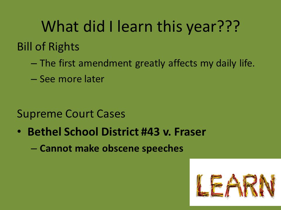 What did I learn this year . Bill of Rights – The first amendment greatly affects my daily life.